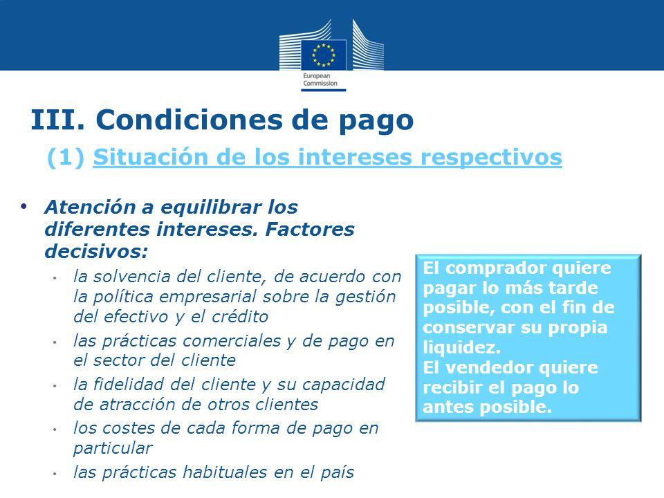 III. Condiciones de pago Atención a equilibrar los diferentes intereses.