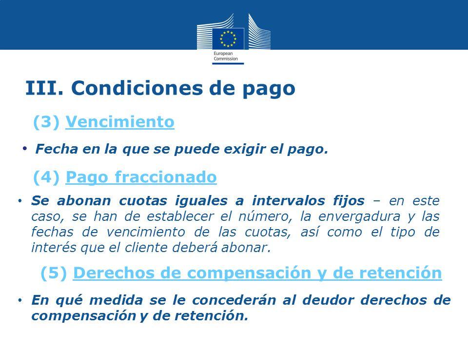III. Condiciones de pago Fecha en la que se puede exigir el pago.