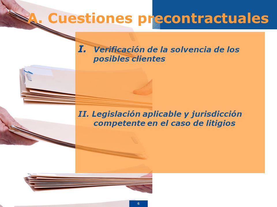A. Cuestiones precontractuales I. Verificación de la solvencia de los posibles clientes II.
