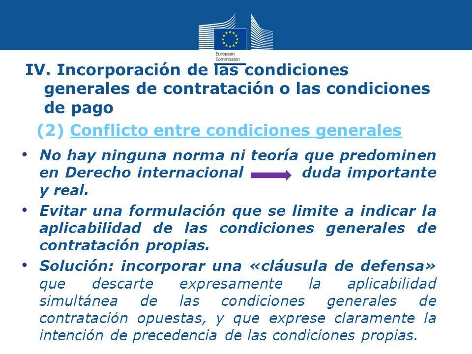 IV. Incorporación de las condiciones generales de contratación o las condiciones de pago No hay ninguna norma ni teoría que predominen en Derecho inte