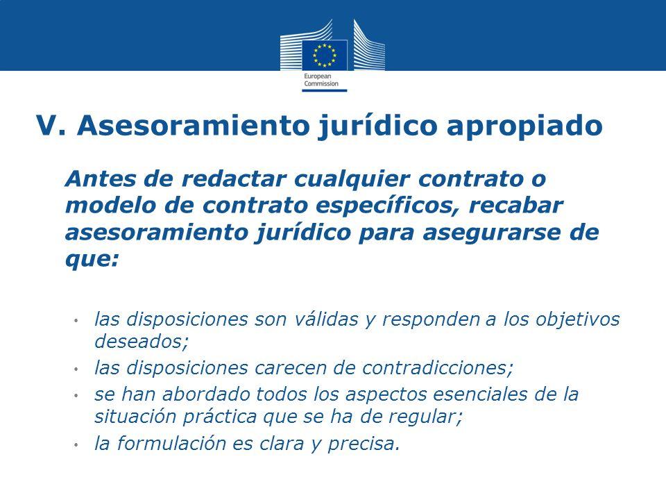 V. Asesoramiento jurídico apropiado Antes de redactar cualquier contrato o modelo de contrato específicos, recabar asesoramiento jurídico para asegura