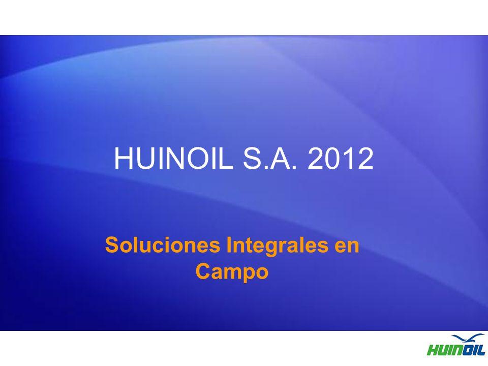 HUINOIL S.A. 2012 Soluciones Integrales en Campo