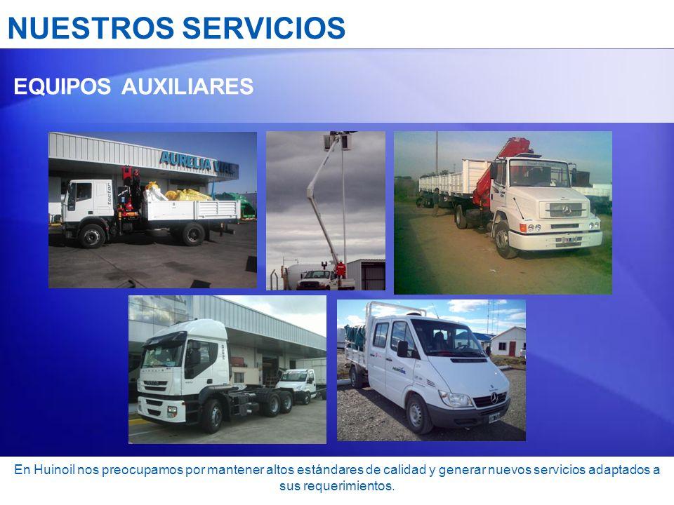 NUESTROS SERVICIOS EQUIPOS AUXILIARES En Huinoil nos preocupamos por mantener altos estándares de calidad y generar nuevos servicios adaptados a sus r