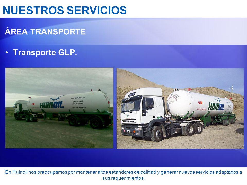 NUESTROS SERVICIOS ÁREA TRANSPORTE Transporte GLP. En Huinoil nos preocupamos por mantener altos estándares de calidad y generar nuevos servicios adap