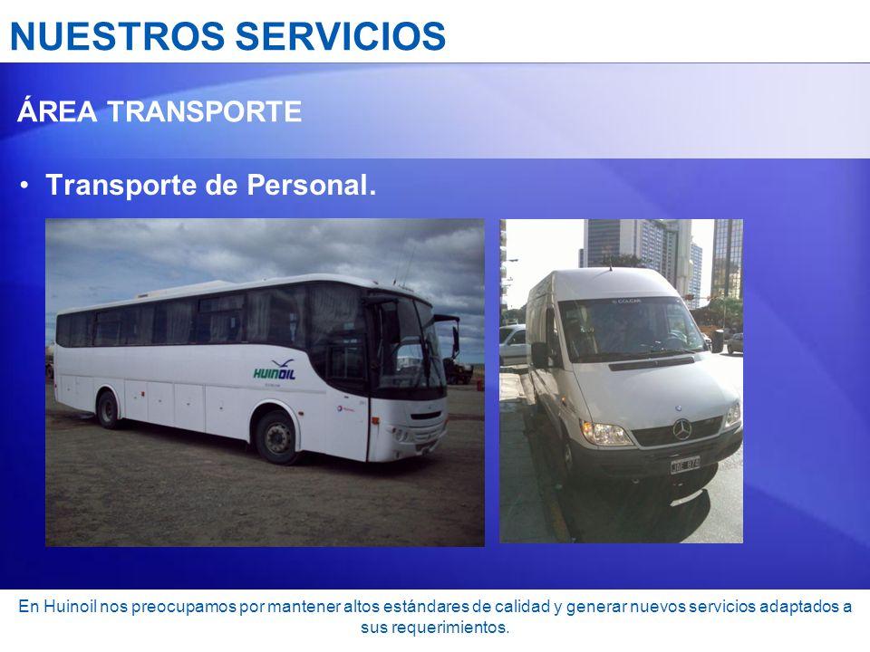 NUESTROS SERVICIOS ÁREA TRANSPORTE Transporte de Personal. En Huinoil nos preocupamos por mantener altos estándares de calidad y generar nuevos servic
