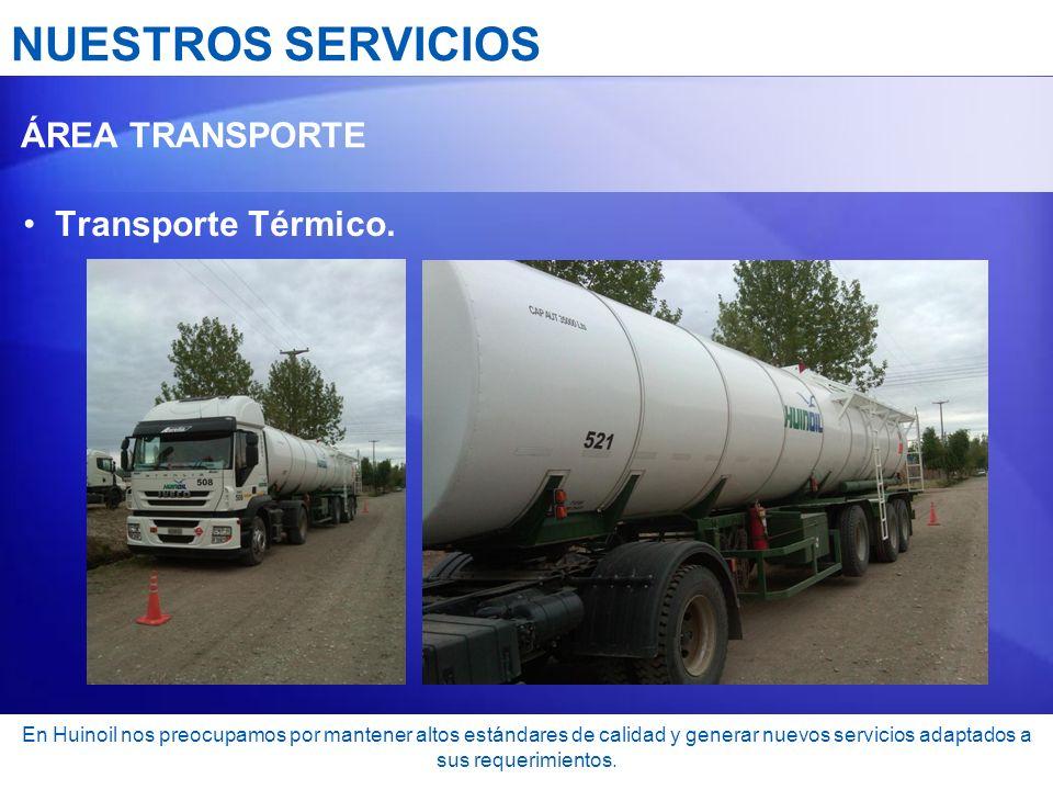 NUESTROS SERVICIOS ÁREA TRANSPORTE Transporte Térmico. En Huinoil nos preocupamos por mantener altos estándares de calidad y generar nuevos servicios
