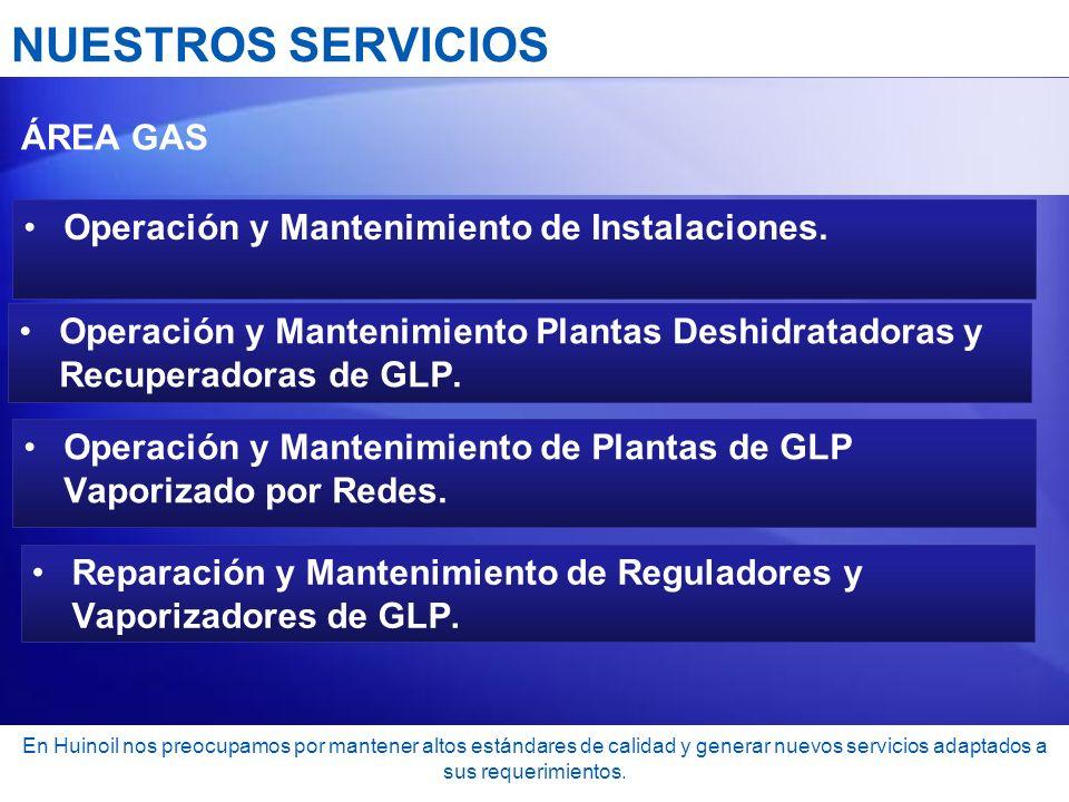 NUESTROS SERVICIOS ÁREA GAS Operación y Mantenimiento de Instalaciones. Operación y Mantenimiento Plantas Deshidratadoras y Recuperadoras de GLP. Oper