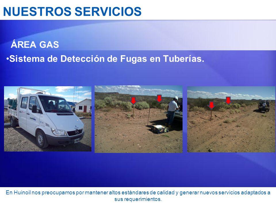 NUESTROS SERVICIOS ÁREA GAS Sistema de Detección de Fugas en Tuberías. En Huinoil nos preocupamos por mantener altos estándares de calidad y generar n