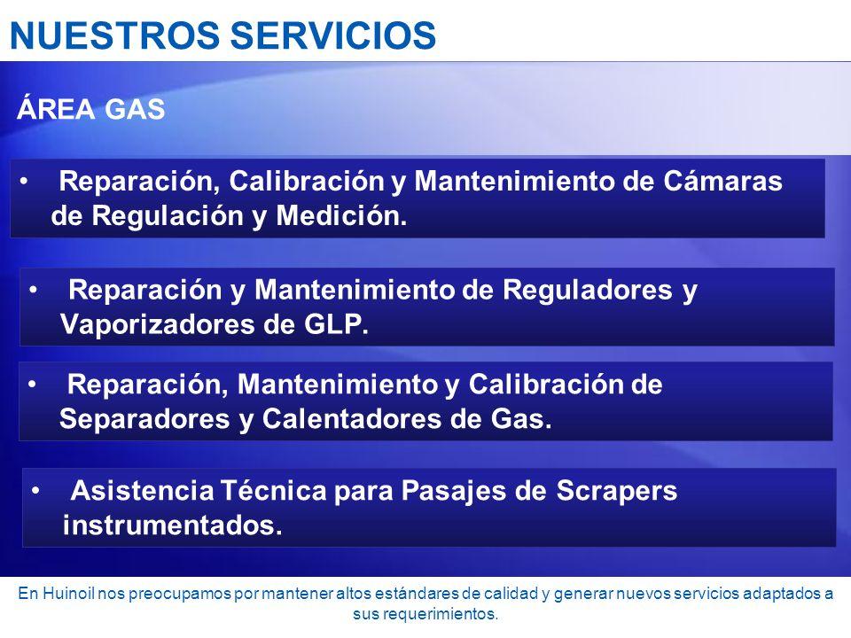 NUESTROS SERVICIOS ÁREA GAS Reparación, Calibración y Mantenimiento de Cámaras de Regulación y Medición. Reparación y Mantenimiento de Reguladores y V