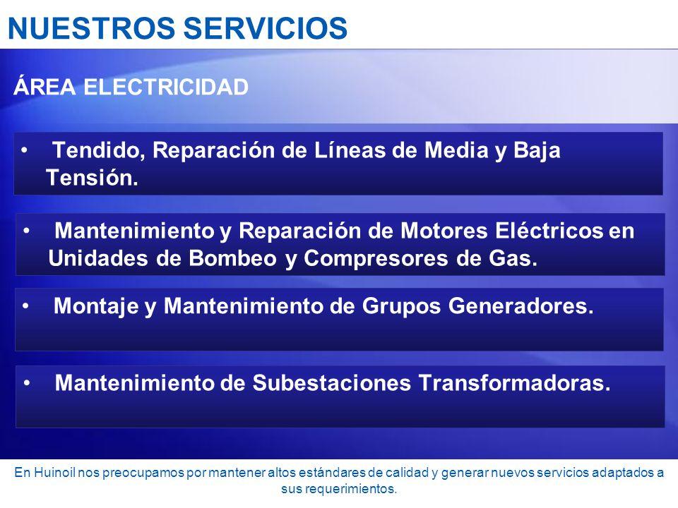 NUESTROS SERVICIOS ÁREA ELECTRICIDAD Tendido, Reparación de Líneas de Media y Baja Tensión. Mantenimiento y Reparación de Motores Eléctricos en Unidad