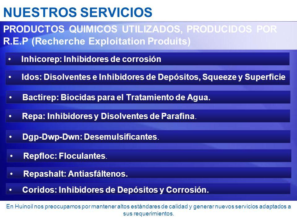 NUESTROS SERVICIOS PRODUCTOS QUIMICOS UTILIZADOS, PRODUCIDOS POR R.E.P (Recherche Exploitation Produits) Inhicorep: Inhibidores de corrosión Idos: Dis