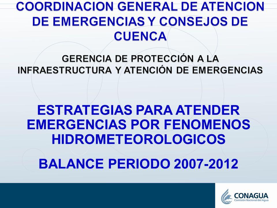COORDINACION GENERAL DE ATENCION DE EMERGENCIAS Y CONSEJOS DE CUENCA GERENCIA DE PROTECCIÓN A LA INFRAESTRUCTURA Y ATENCIÓN DE EMERGENCIAS ESTRATEGIAS