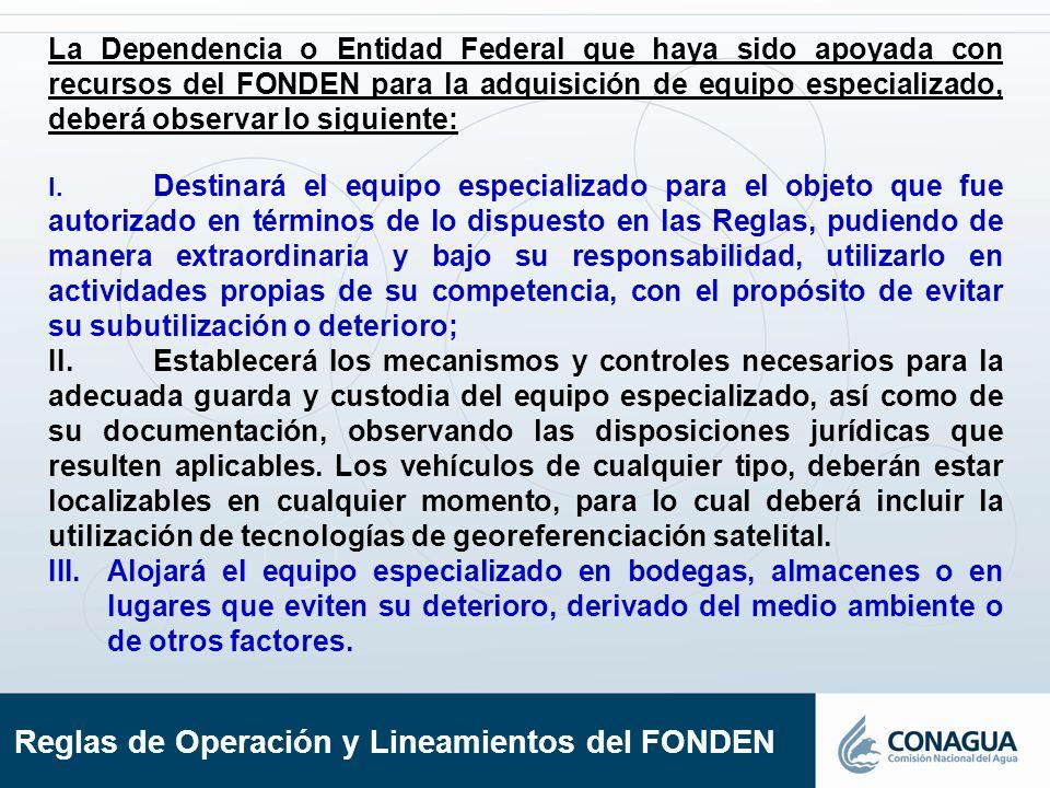 La Dependencia o Entidad Federal que haya sido apoyada con recursos del FONDEN para la adquisición de equipo especializado, deberá observar lo siguien
