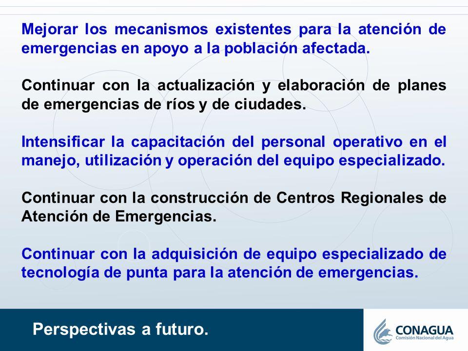 Perspectivas a futuro. Mejorar los mecanismos existentes para la atención de emergencias en apoyo a la población afectada. Continuar con la actualizac