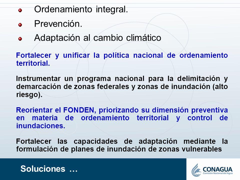 Ordenamiento integral. Prevención. Adaptación al cambio climático Soluciones … Fortalecer y unificar la política nacional de ordenamiento territorial.
