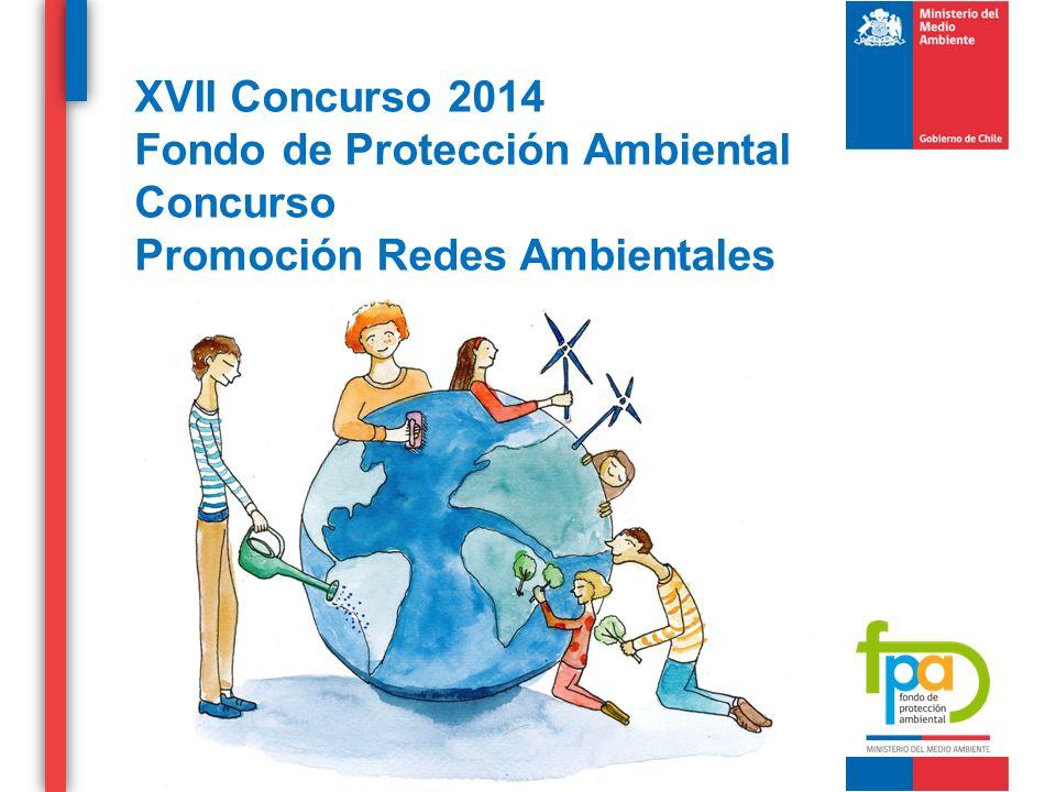 XVII Concurso 2014 Fondo de Protección Ambiental Concurso Promoción Redes Ambientales