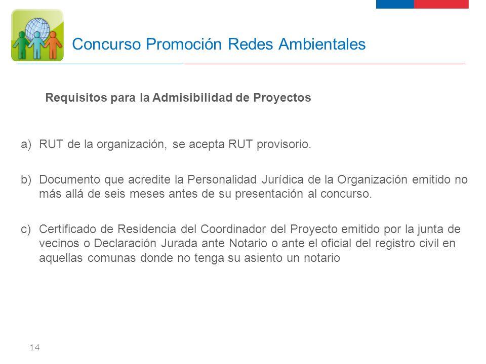 14 Concurso Promoción Redes Ambientales Requisitos para la Admisibilidad de Proyectos a) RUT de la organización, se acepta RUT provisorio. b) Document