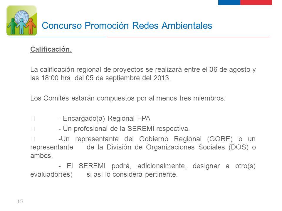 Calificación. La calificación regional de proyectos se realizará entre el 06 de agosto y las 18:00 hrs. del 05 de septiembre del 2013. Los Comités est
