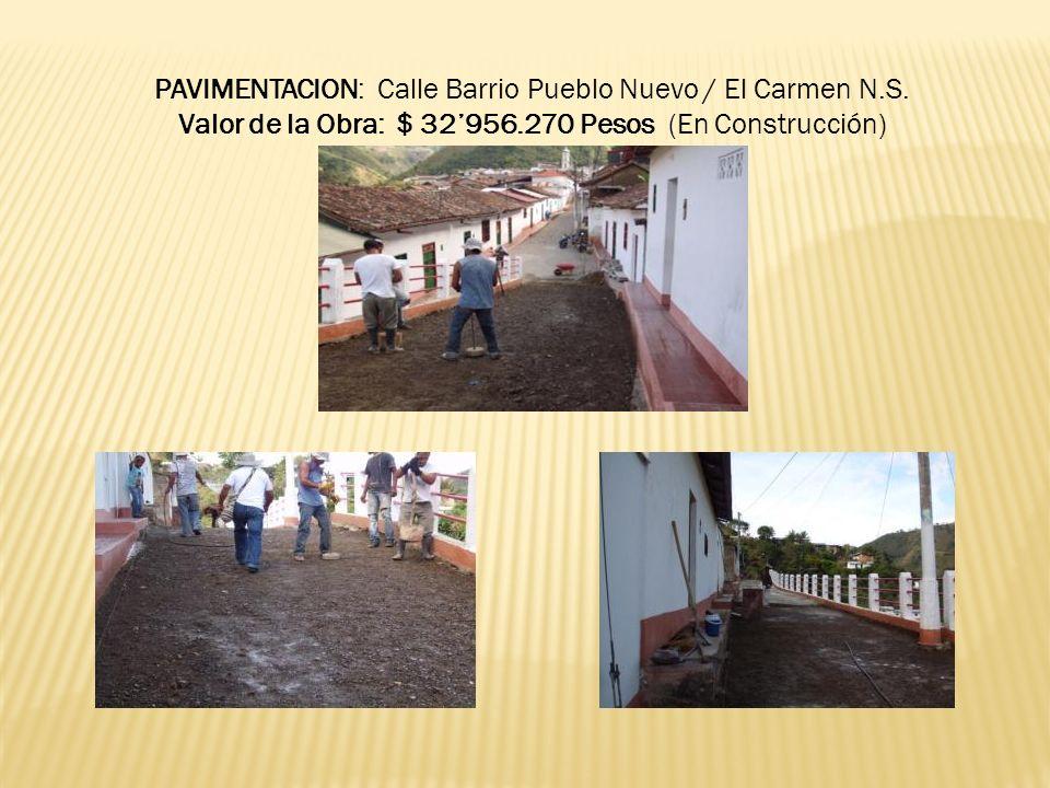 PAVIMENTACION: Calle Barrio Pueblo Nuevo / El Carmen N.S. Valor de la Obra: $ 32956.270 Pesos (En Construcción)