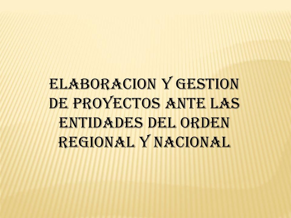 ELABORACION Y GESTION DE PROYECTOS ANTE LAS ENTIDADES DEL ORDEN REGIONAL Y NACIONAL