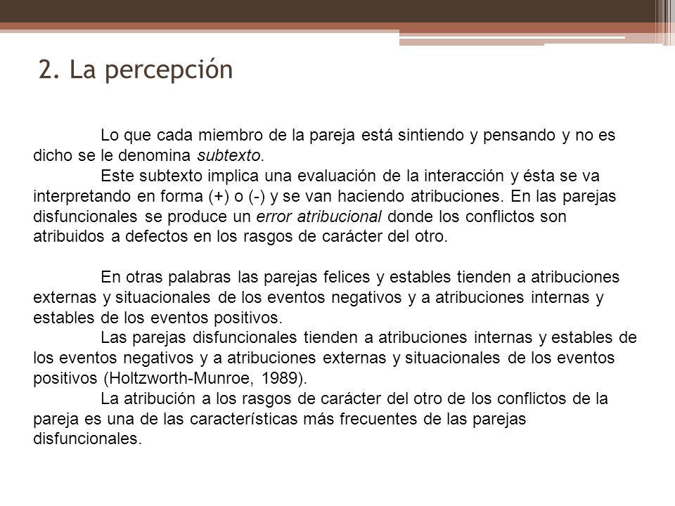 2. La percepción Lo que cada miembro de la pareja está sintiendo y pensando y no es dicho se le denomina subtexto. Este subtexto implica una evaluació