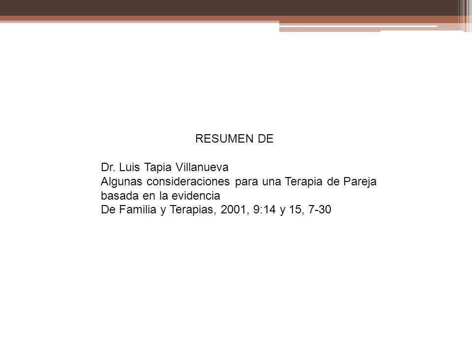 RESUMEN DE Dr. Luis Tapia Villanueva Algunas consideraciones para una Terapia de Pareja basada en la evidencia De Familia y Terapias, 2001, 9:14 y 15,