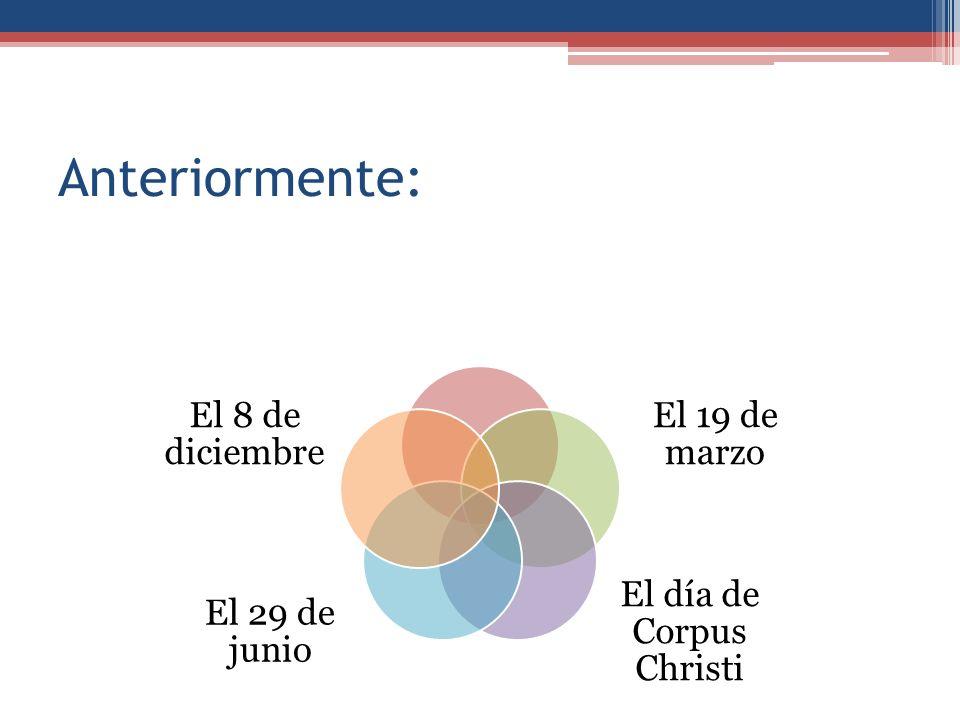 Anteriormente: El 19 de marzo El día de Corpus Christi El 29 de junio El 8 de diciembre