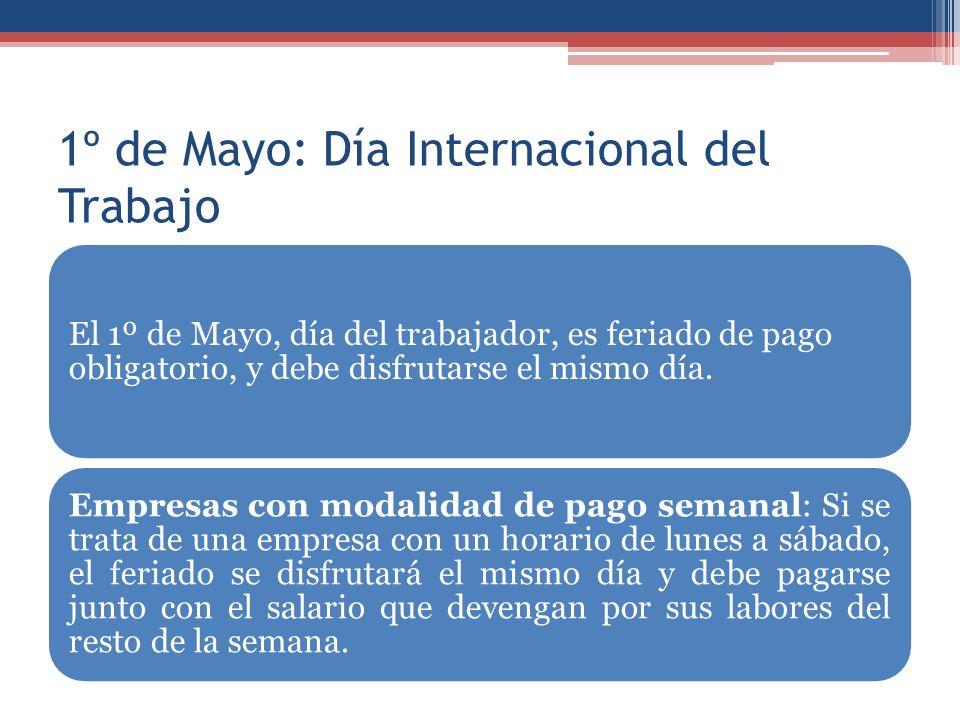 1º de Mayo: Día Internacional del Trabajo El 1º de Mayo, día del trabajador, es feriado de pago obligatorio, y debe disfrutarse el mismo día. Empresas