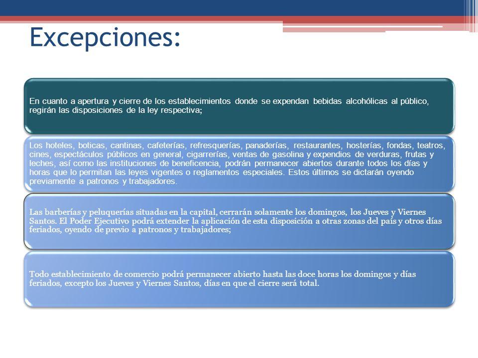 Excepciones: En cuanto a apertura y cierre de los establecimientos donde se expendan bebidas alcohólicas al público, regirán las disposiciones de la l