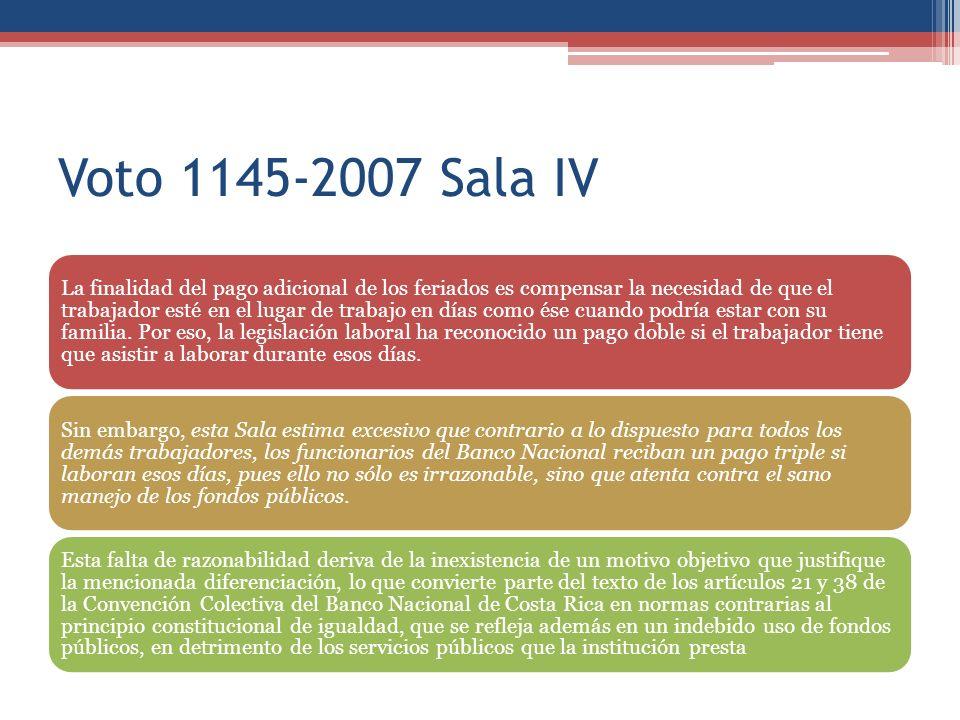 Voto 1145-2007 Sala IV La finalidad del pago adicional de los feriados es compensar la necesidad de que el trabajador esté en el lugar de trabajo en días como ése cuando podría estar con su familia.