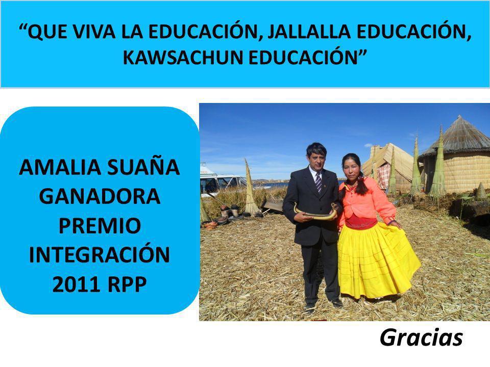 Gracias AMALIA SUAÑA GANADORA PREMIO INTEGRACIÓN 2011 RPP QUE VIVA LA EDUCACIÓN, JALLALLA EDUCACIÓN, KAWSACHUN EDUCACIÓN