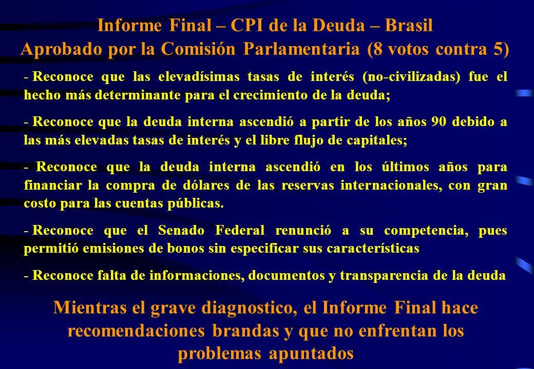 Informe Final – CPI de la Deuda – Brasil Aprobado por la Comisión Parlamentaria (8 votos contra 5) - Reconoce que las elevadísimas tasas de interés (n