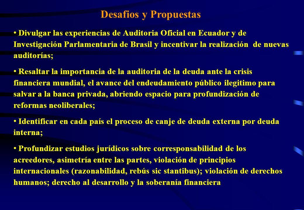 Desafios y Propuestas Divulgar las experiencias de Auditoria Oficial en Ecuador y de Investigación Parlamentaria de Brasil y incentivar la realización