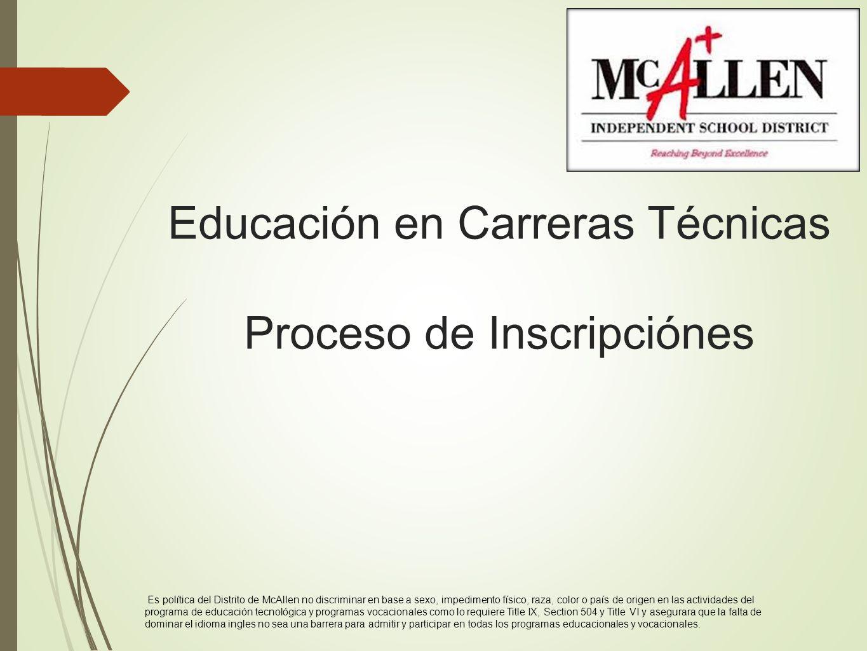 Educación en Carreras Técnicas Proceso de Inscripciónes Es política del Distrito de McAllen no discriminar en base a sexo, impedimento físico, raza, c