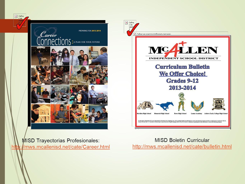 MISD Trayectorias Profesionales: http://mws.mcallenisd.net/cate/Career.html MISD Boletin Curricular http://mws.mcallenisd.net/cate/bulletin.html