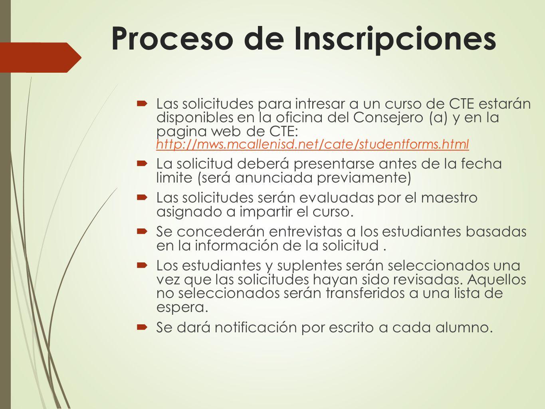 Proceso de Inscripciones Las solicitudes para intresar a un curso de CTE estarán disponibles en la oficina del Consejero (a) y en la pagina web de CTE