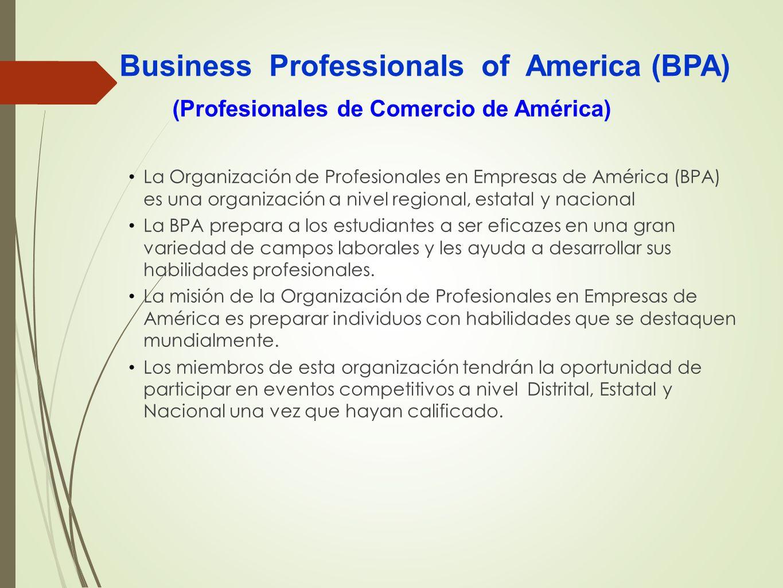 Business Professionals of America (BPA) La Organización de Profesionales en Empresas de América (BPA) es una organización a nivel regional, estatal y