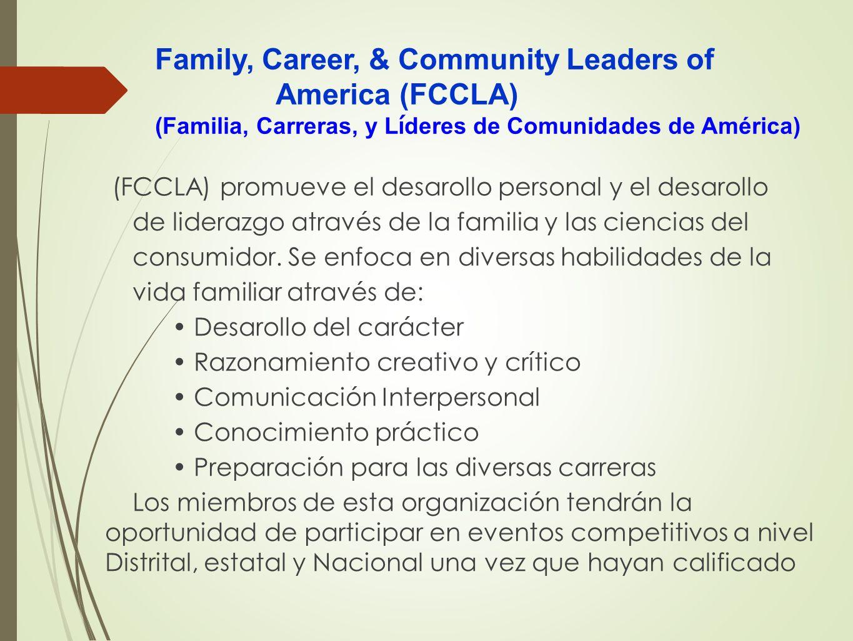 Family, Career, & Community Leaders of America (FCCLA) (Familia, Carreras, y L í deres de Comunidades de América) (FCCLA) promueve el desarollo person