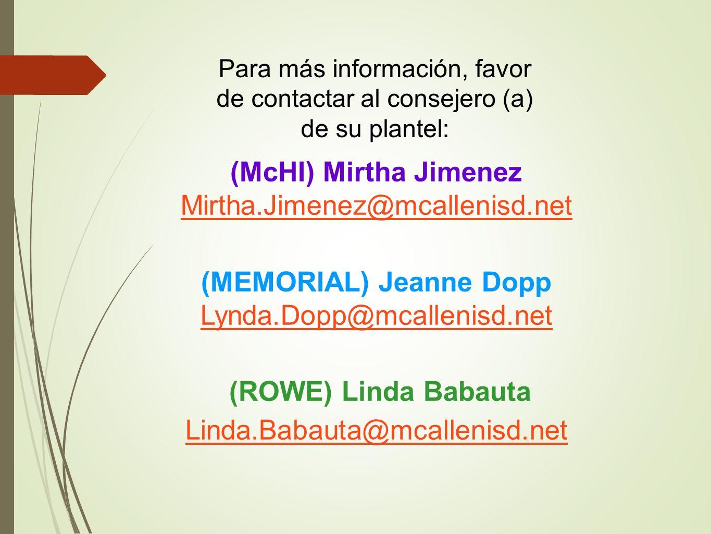 Para más información, favor de contactar al consejero (a) de su plantel: (McHI) Mirtha Jimenez Mirtha.Jimenez@mcallenisd.net Mirtha.Jimenez@mcallenisd