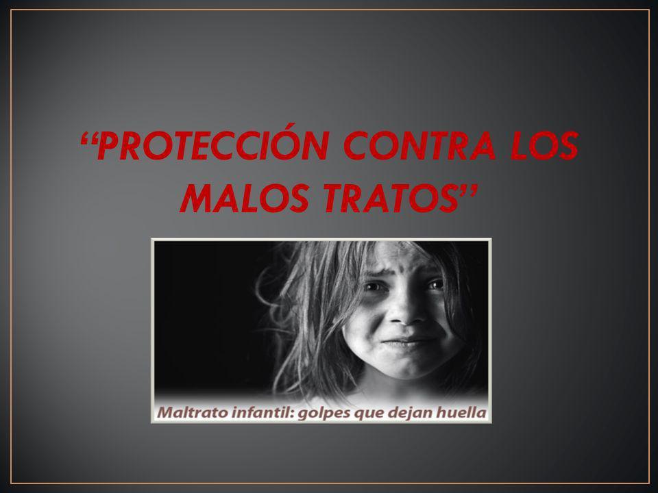 PROTECCIÓN CONTRA LOS MALOS TRATOS