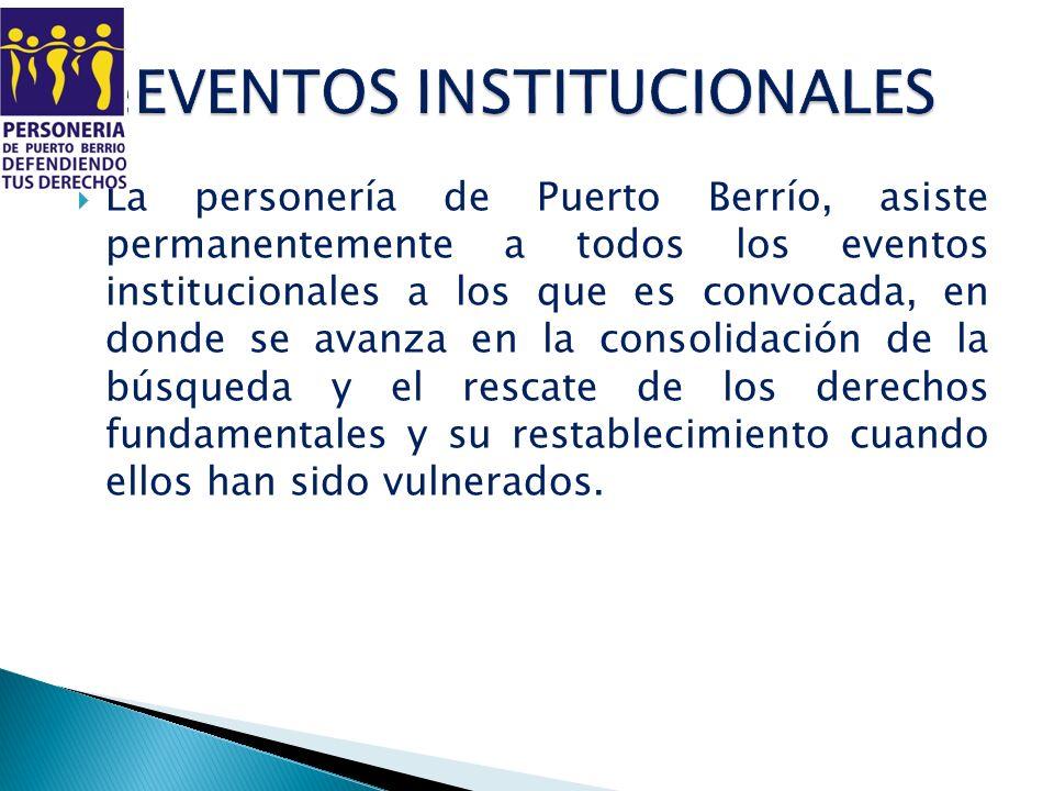 La personería de Puerto Berrío, asiste permanentemente a todos los eventos institucionales a los que es convocada, en donde se avanza en la consolidac