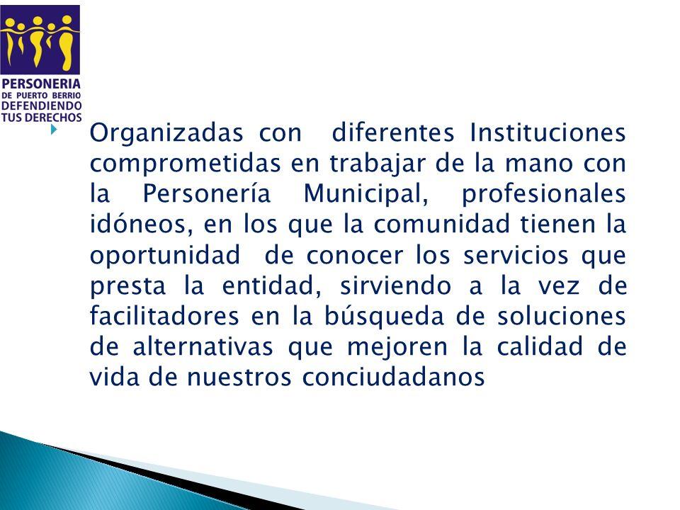 Organizadas con diferentes Instituciones comprometidas en trabajar de la mano con la Personería Municipal, profesionales idóneos, en los que la comuni