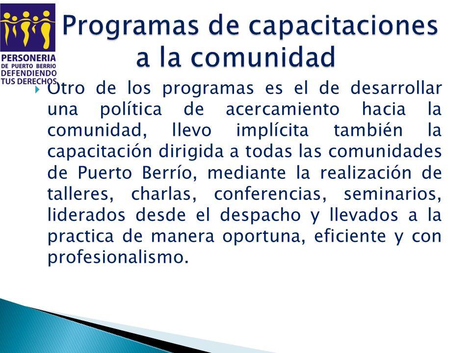 Otro de los programas es el de desarrollar una política de acercamiento hacia la comunidad, llevo implícita también la capacitación dirigida a todas l