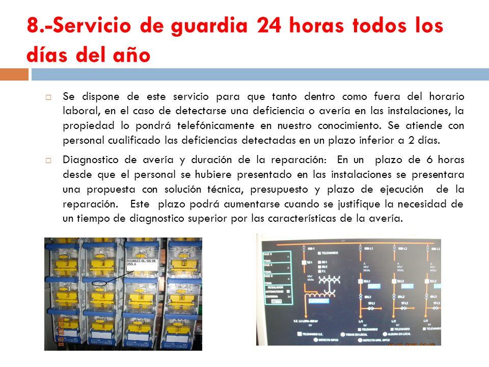 8.-Servicio de guardia 24 horas todos los días del año Se dispone de este servicio para que tanto dentro como fuera del horario laboral, en el caso de