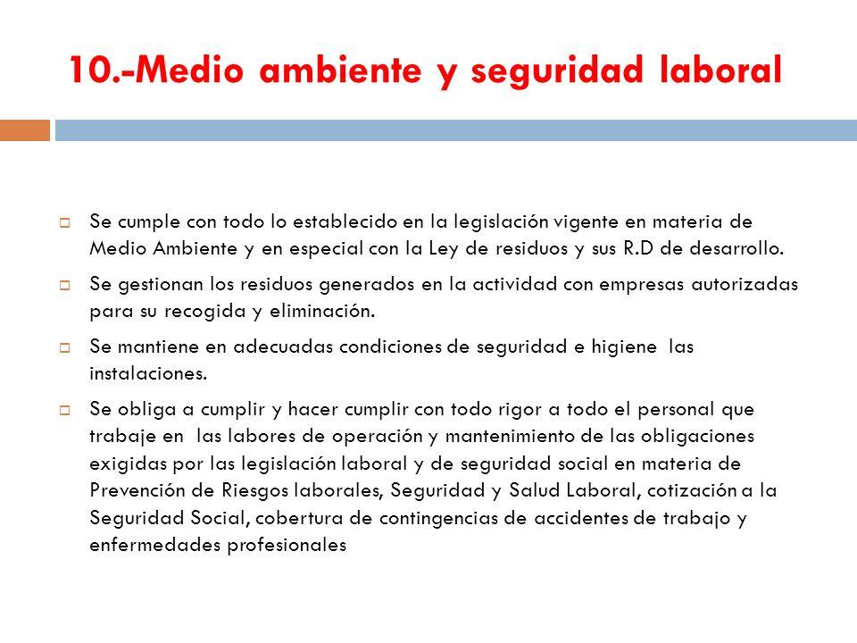 10.-Medio ambiente y seguridad laboral Se cumple con todo lo establecido en la legislación vigente en materia de Medio Ambiente y en especial con la L