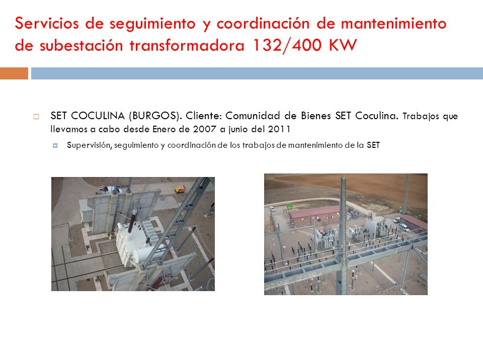 Servicios de seguimiento y coordinación de mantenimiento de subestación transformadora 132/400 KW SET COCULINA (BURGOS). Cliente: Comunidad de Bienes