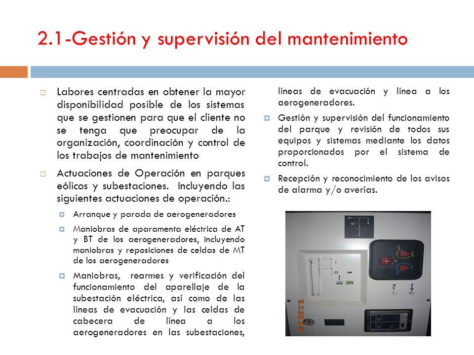 2.1-Gestión y supervisión del mantenimiento Labores centradas en obtener la mayor disponibilidad posible de los sistemas que se gestionen para que el