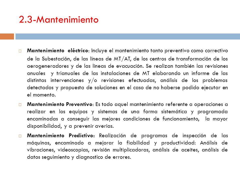 2.3-Mantenimiento Mantenimiento eléctrico: Incluye el mantenimiento tanto preventivo como correctivo de la Subestación, de las líneas de MT/AT, de los