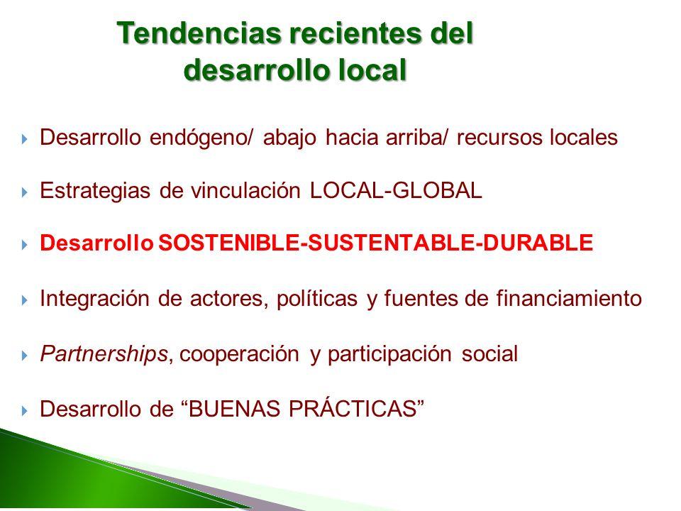 Desarrollo endógeno/ abajo hacia arriba/ recursos locales Estrategias de vinculación LOCAL-GLOBAL Desarrollo SOSTENIBLE-SUSTENTABLE-DURABLE Integración de actores, políticas y fuentes de financiamiento Partnerships, cooperación y participación social Desarrollo de BUENAS PRÁCTICAS Tendencias recientes del desarrollo local