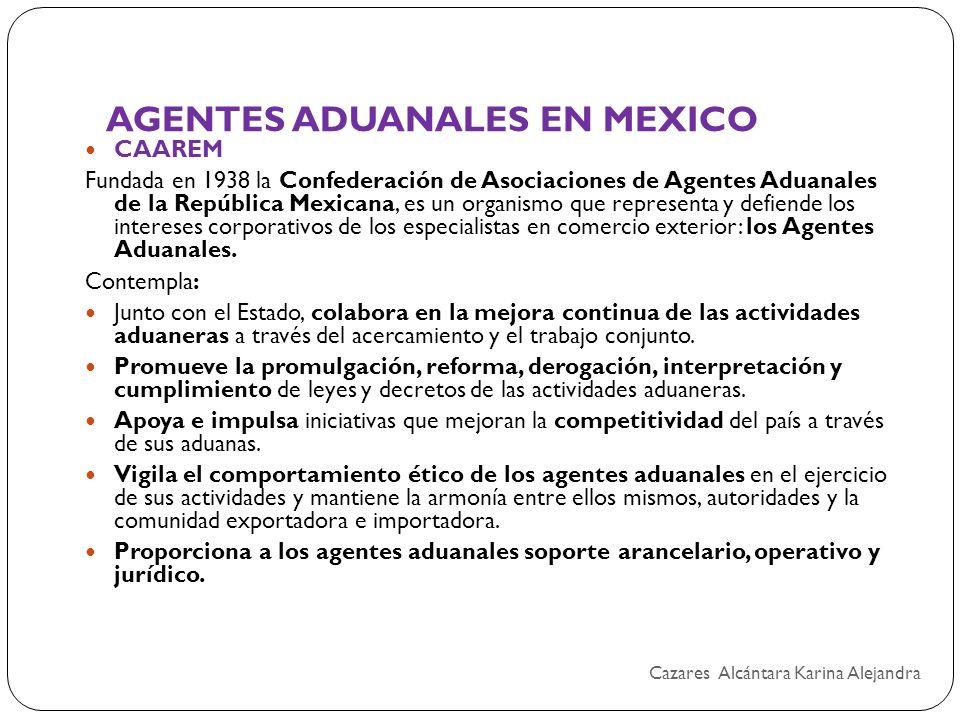 AGENTES ADUANALES EN MEXICO CAAREM Fundada en 1938 la Confederación de Asociaciones de Agentes Aduanales de la República Mexicana, es un organismo que